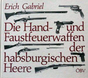 Die Hand -und Faustfeuerwaffen der habsburgischen Heere